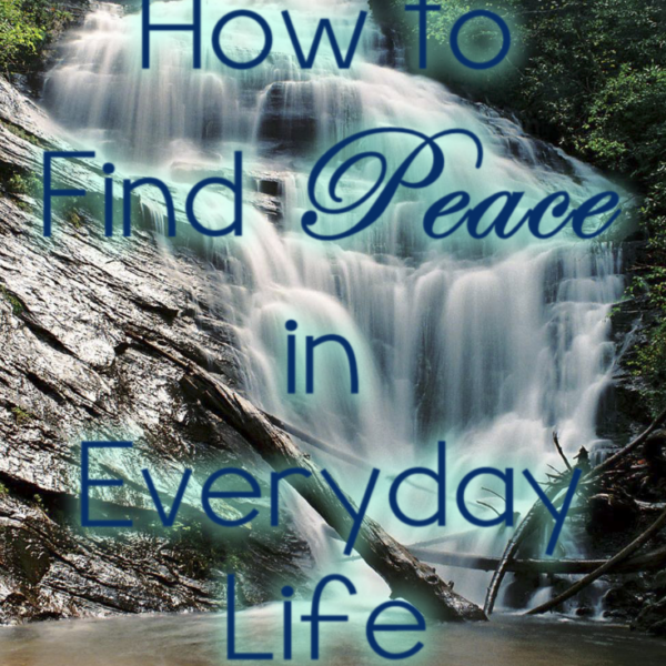 How to Find Peace in Everyday Life