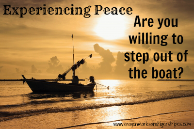 {Experiencing Peace} Getting out of the Boat