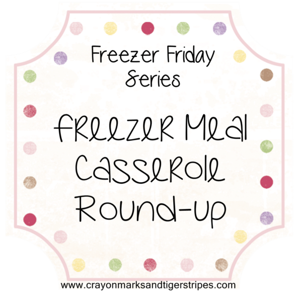 Freezer Meal Friday- Casserole Round-Up