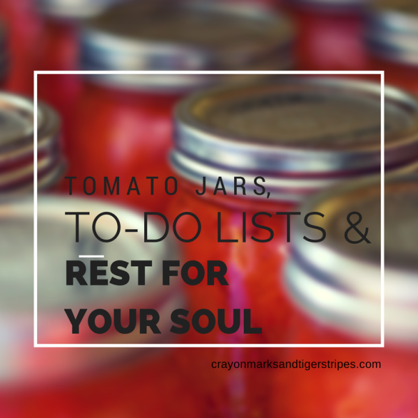 {Guest Post} Tomato Jars, To-do Lists and Rest for your Soul