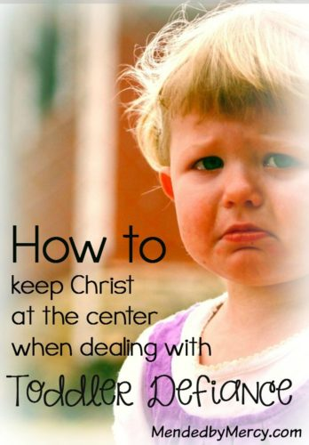 How to Keep Christ at the Center when Dealing with Toddler Defiance