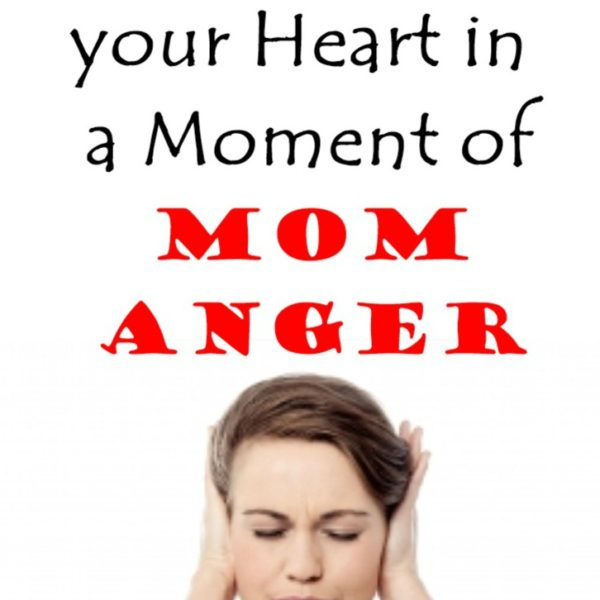 How to Change your Heart in a Moment of Mom Anger