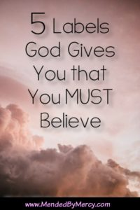 5 Labels God Gives You that You MUST Believe