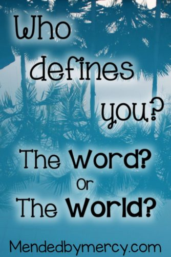 Who defines you? The Word or the World?
