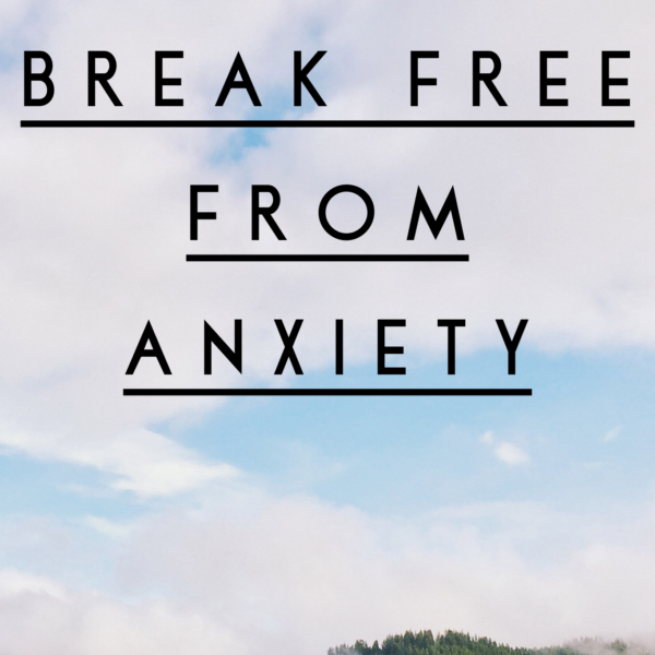 Break Free from Anxiety