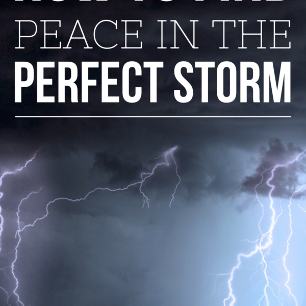 How to Find Peace in the Perfect Storm