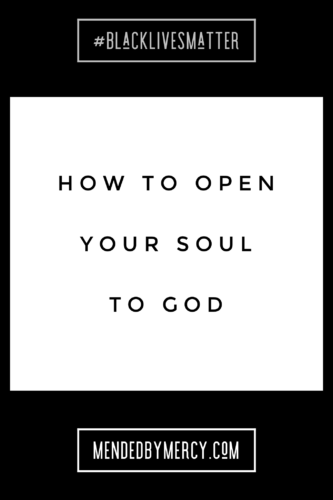 How to Open your Soul to God